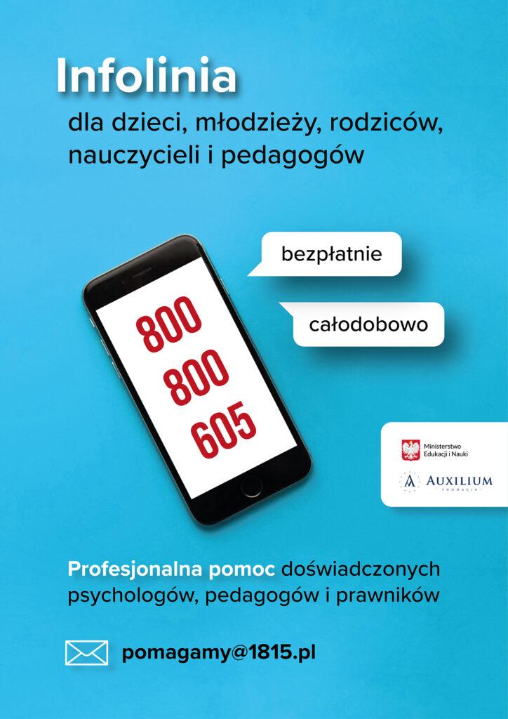 Plakat: na niebieskim tle litery oraz telefon z numerem. Treść plakatu - infolinia dla dzieci, młodzieży, rodziców, nauczycieli i pedagogów. Telefon 800 800 605, mail: pomagamy@1815.pl